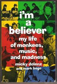 I'M A BELIEVER My Life of Monkees, Music, and Madness