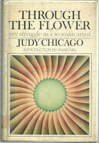 THROUGH THE FLOWER My Struggle As a Woman Artist, Chicago, Judy