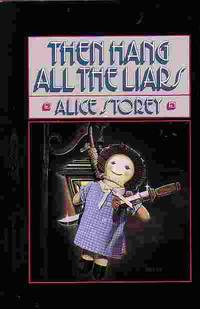 Then Hang All The Liars by  Alice Storey - Hardcover - Book Club Edition - 1989 - from Ye Old Bookworm (SKU: 14572)