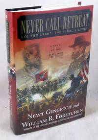 Never Call Retreat: Lee and Grant: The Final Victory