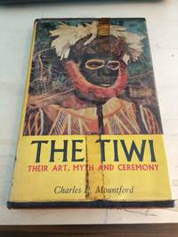 image of The Tiwi: their art, Myth and Ceremony
