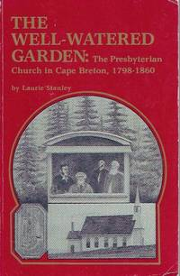 The Well-watered Garden: the Presbyterian church in Cape Breton, 17898-1860