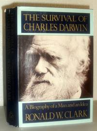The Survival of Charles Darwin - A Biography of a Man and an Idea