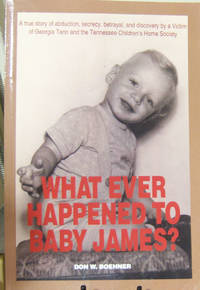 WHAT EVER HAPPENED TO BABY JAMES?: A true story of abduction, secrecy, betrayal, and discovery by...
