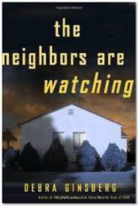 The Neighbors Are Watching: A Novel by  Debra Ginsberg - Hardcover - 2010-11-16 2013-10-24 - from Chili Fiesta Books (SKU: 131024016)