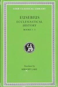 Eusebius: Ecclesiastical History, Books I-V (Loeb Classical Library, No. 153) (Volume I)