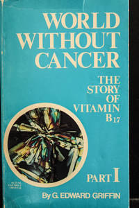 image of World Without Cancer: The Story of Vitamin B 17-Part 1-Science Of Cancer Therapy