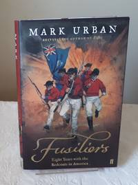 Fusiliers: Eight years with the Redcoats in America