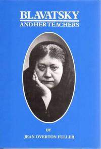Blavatsky and her Teachers. An investigative biography