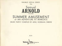 Summer Amusement or An Adventure at Margate (Music Partly Compiled by Arne, Giordani, Dibdin). [Piano-vocal score]