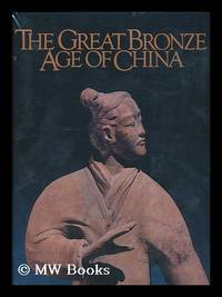 image of The Great Bronze Age of China : an Exhibition from the People's Republic of China / Ed. by Wen Fong