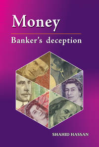MONEY: BANKER'S DECEPTION by SHAHID HASSAN - Hardcover - 2012 - from Sang-e-Meel Publications and Biblio.com