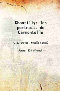 Chantilly: les portraits de Carmontelle 1902 [Hardcover] by  Muse�e Conde� F.-A. Gruyer - Hardcover - 2017 - from Gyan Books (SKU: 1111002660900)