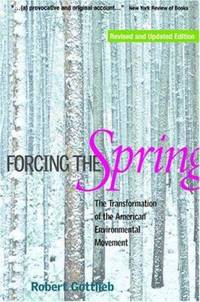 Forcing the Spring : The Transformation of the American Environmental Movement
