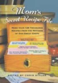 Mom's Secret Recipe File: More Than 125 Treasured Recipes from the Mothers of Our Greatest Chefs