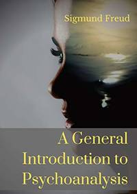 image of A General Introduction to Psychoanalysis: A set of lectures given by Psychoanalyst and founder of the Psychoanalytic theory Sigmund Freud, offering an ... dreams, and the theory of neuro