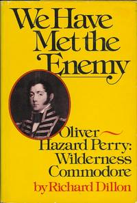 image of WE HAVE MET THE ENEMY.  OLIVER HAZARD PERRY: WILDERNESS COMMODORE.