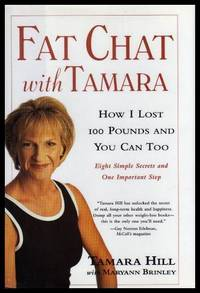 FAT CHAT WITH TAMARA - How I Lost 100 Pounds and You Can Too - Eight Simple Secrets and One Important Step