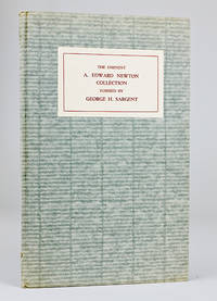 image of Catalogue of the Eminent A. Edward Newton Collection formed by the late George H. Sargent. With Introduction by A. Edward Newton. Sold by Order of Mrs. Carrie F. Sargent at unrestricted Auction Sale through the Management of Charles F. Heartman, on Saturday December 19, 1931, at 3:40 P. M.