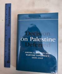Decision on Palestine Deferred: American, Britain and Wartime Diplomacy, 1939-1945