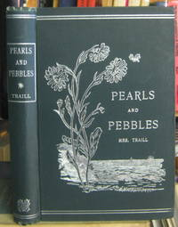 PEARLS AND PEBBLES; or, Notes of an Old Naturalist. By Catharine Parr Traill.  With Biographical Sketch, by Mary Agnes Fitzgibbon.