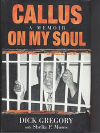 Callus on My Soul by  with Shelia P. Moses  Dick - Hardcover - Third Printing - 2001 - from Beasley Books (SKU: 29523)