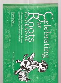 CELEBRATING OUR ROOTS COOKBOOK: RECIPES FROM SOUTHEASTERN VERMONT  FEATURING LOCAL PRODUCTS AND CHEFS by  et al]  Elizabeth Chevalier - Paperback - First Edition - 2007 - from biblioboy and Biblio.co.uk