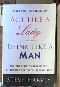Act Like a Lady Think Like a Man; What Men Really Think About Love, Relationships, Intimacy and...