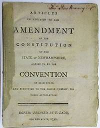 ARTICLES IN ADDITION TO AND AMENDMENT OF THE CONSTITUTION OF THE STATE OF NEWHAMPSHIRE, AGREED TO BY THE CONVENTION OF SAID STATE, AND SUBMITTED TO THE PEOPLE THEREOF FOR THEIR APPROBATION