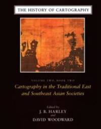 The History of Cartography, Volume 2, Book 2: Cartography in the Traditional East and Southeast Asian Societies by University Of Chicago Press - 1995-01-02