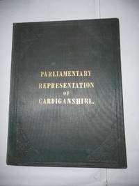 "image of A History Of The Parliamentary Representation Of The County Of Cardigan.  And Bound with ""Upon the Office of Ragler, Formerly Existing in the County  of Cardigan, in South Wales. by Henry Ellis."