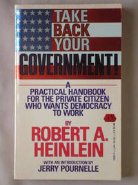 Take Back Your Government: a Practical Handbook for the Private Citizen Who Wants Democracy to Work by  Robert A Heinlein - Paperback - First Edition - 1992 - from Mind Electric Books and Biblio.com