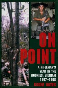 On Point : A Rifleman's Year in the Boonies: Vietnam 1967 - 1968