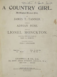 A Country Girl. An Original Musical Play. By James T. Tanner. Lyrics by Adrian Ross... Additional Lyrics and numbers by Paul A. Rubens. Additional Lyrics by Percy Greenbank. [Piano-vocal score]