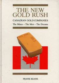 image of The New Gold Rush: Canadian Gold Companies. The Mines - The Men - The Dreams. Volume I