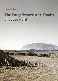 The Early Bronze Age Tombs of Jebel Hafit: Danish Archaeological Investigations in Abu Dhabi 1961-1971 by Bo Madsen