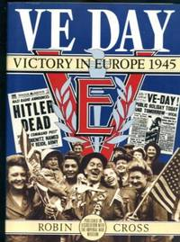 V. E. Day: Victory in Europe 1945