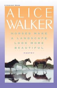 Horses Make a Landscape Look More Beautiful by Alice Walker - 1986