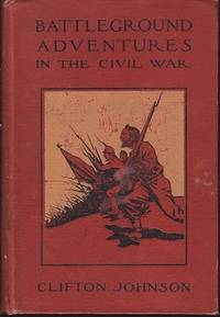 Battleground Adventures.  The Stories of Dwellers on the Scenes of Conflict in Some of the Most Notable Battles of the Civil War