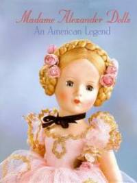 Madame Alexander Dolls, An American Legend
