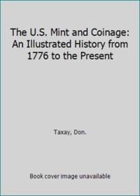 The U.S. Mint and Coinage: An Illustrated History from 1776 to the Present