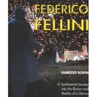 Federico Fellini  A Sentimental Journey Through Illusion and Reality of a  Genius
