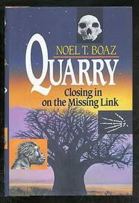 Quarry: Closing in on the Missing Link by  Noel T BOAZ - First Edition - 1993 - from Between the Covers- Rare Books, Inc. ABAA (SKU: 101419)