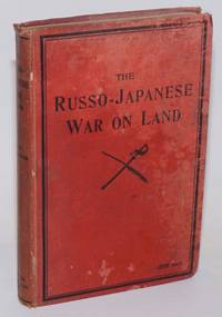 The Russo-Japanese War on Land: A Brief Accound of the Strategy and Grand Tactics of the War