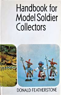 Handbook for Model Soldier Collectors by  Donald Featherstone - 1st Edition - 1969 - from Ken Jackson and Biblio.co.uk