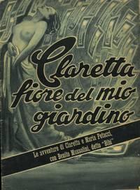 Claretta fiore del mio giardino. Le avventure di Claretta e Maria Petacci con Benito Mussolini detto �Bibi�.
