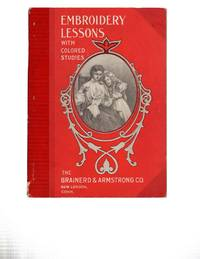 Embroidery Lessons with Colored Studies 1904: Latest and Complete Book on the Subject of Silk Embroidery and Popular Fancy Work by A Corps of Expert Embroiderers; Editors - Paperback - First Printing - 1904 - from Recycled Records and Books and Biblio.com