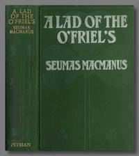 A LAD OF THE O'FRIEL'S by  Seamus MacManus - Hardcover - 1903 - from William Reese Company - Literature ABAA-ILAB (SKU: WRCLIT74100)