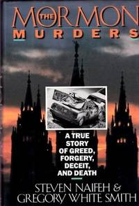 The Morman Murders: A True Story of Greed, Forgery, Deceit, and Death by Naifeh, Steven and Gregory White Smith - 1988