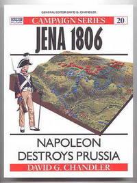 image of JENA 1806:  NAPOLEON DESTROYS PRUSSIA.  OSPREY MILITARY CAMPAIGN SERIES 20.